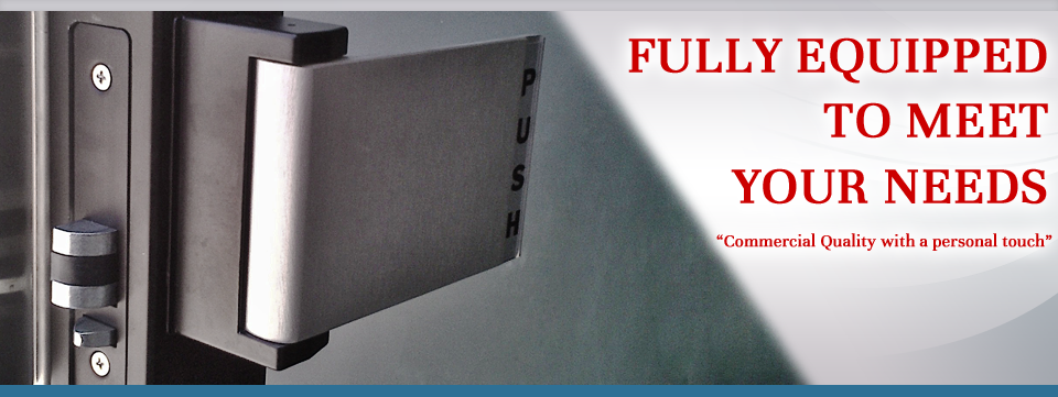 "Fully Equipped to Meet Your Needs ""Commercial quality with a personal touch"" 
